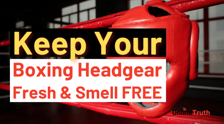 Keep Your Boxing Headgear Fresh and Smell Free